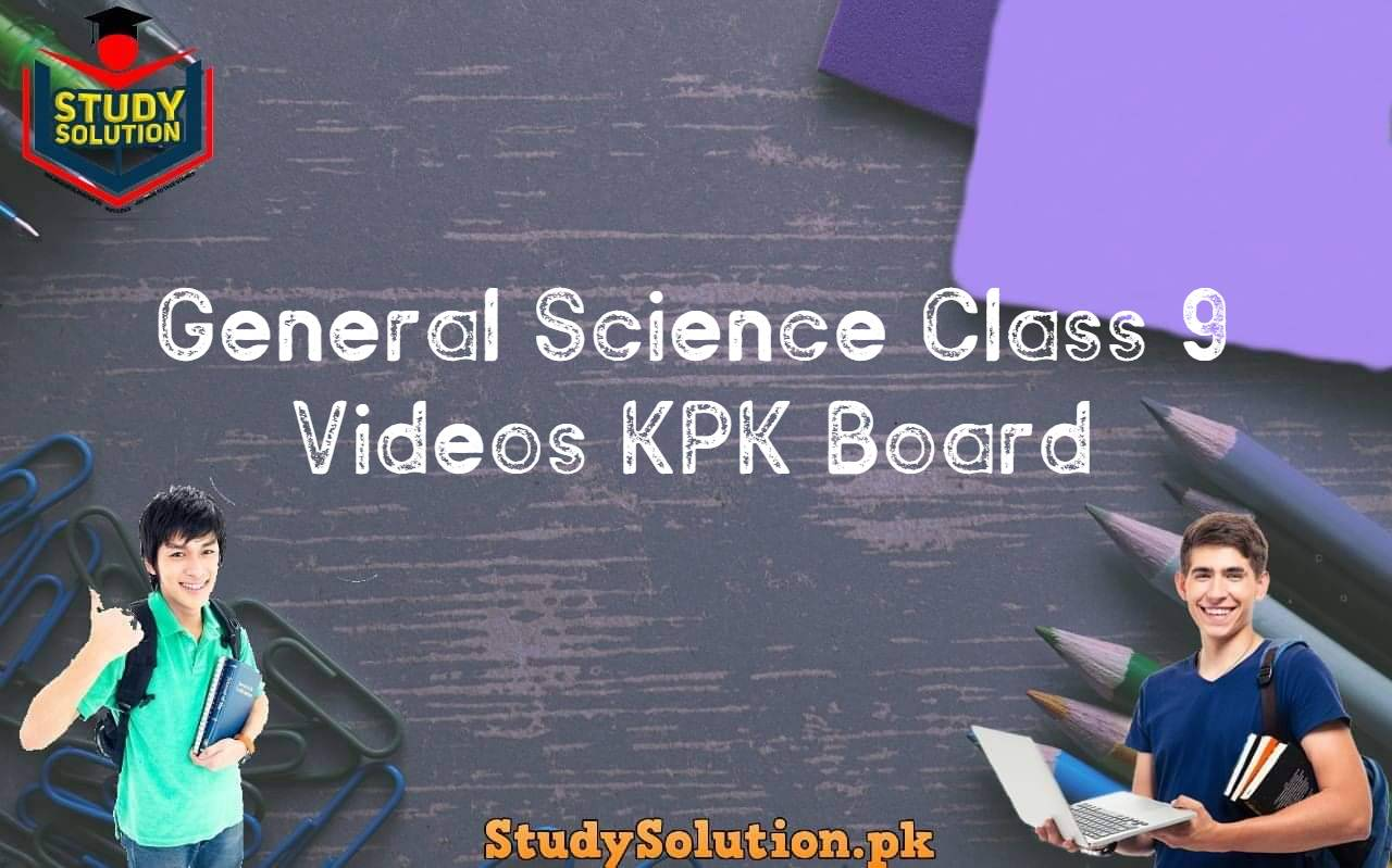 General Science Class 9 Videos KPK Board