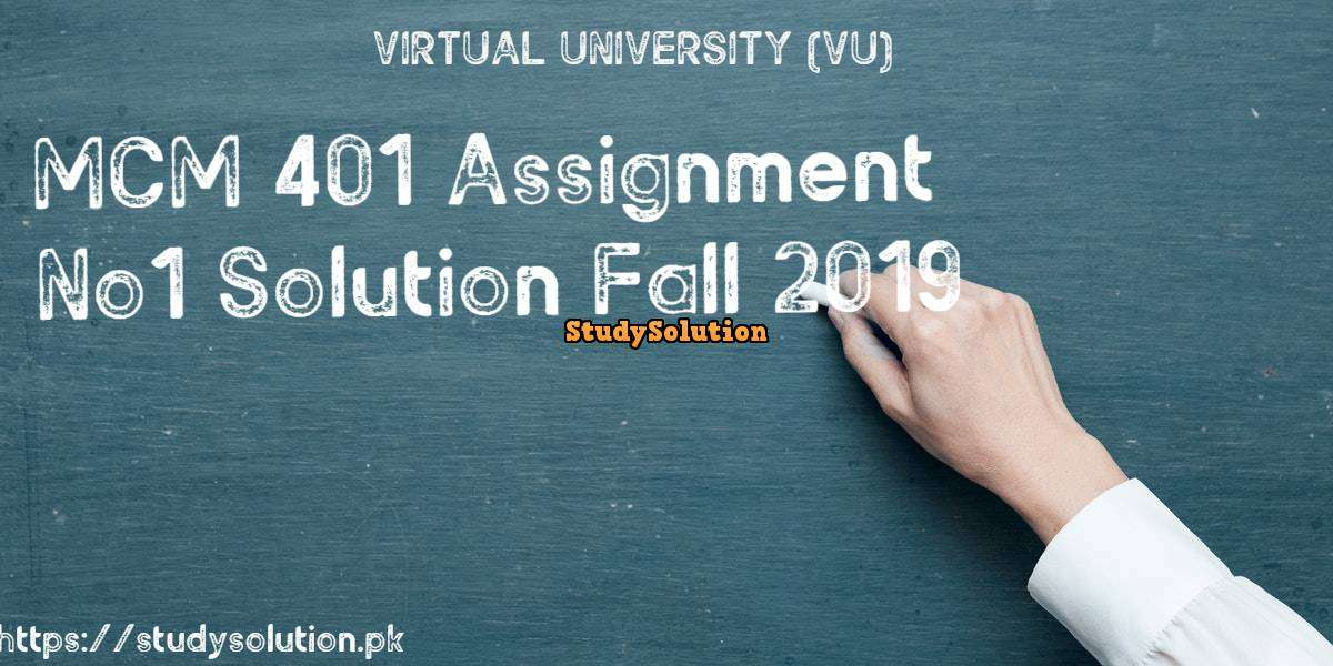 MCM 401 Assignment No 1 Solution Fall 2019