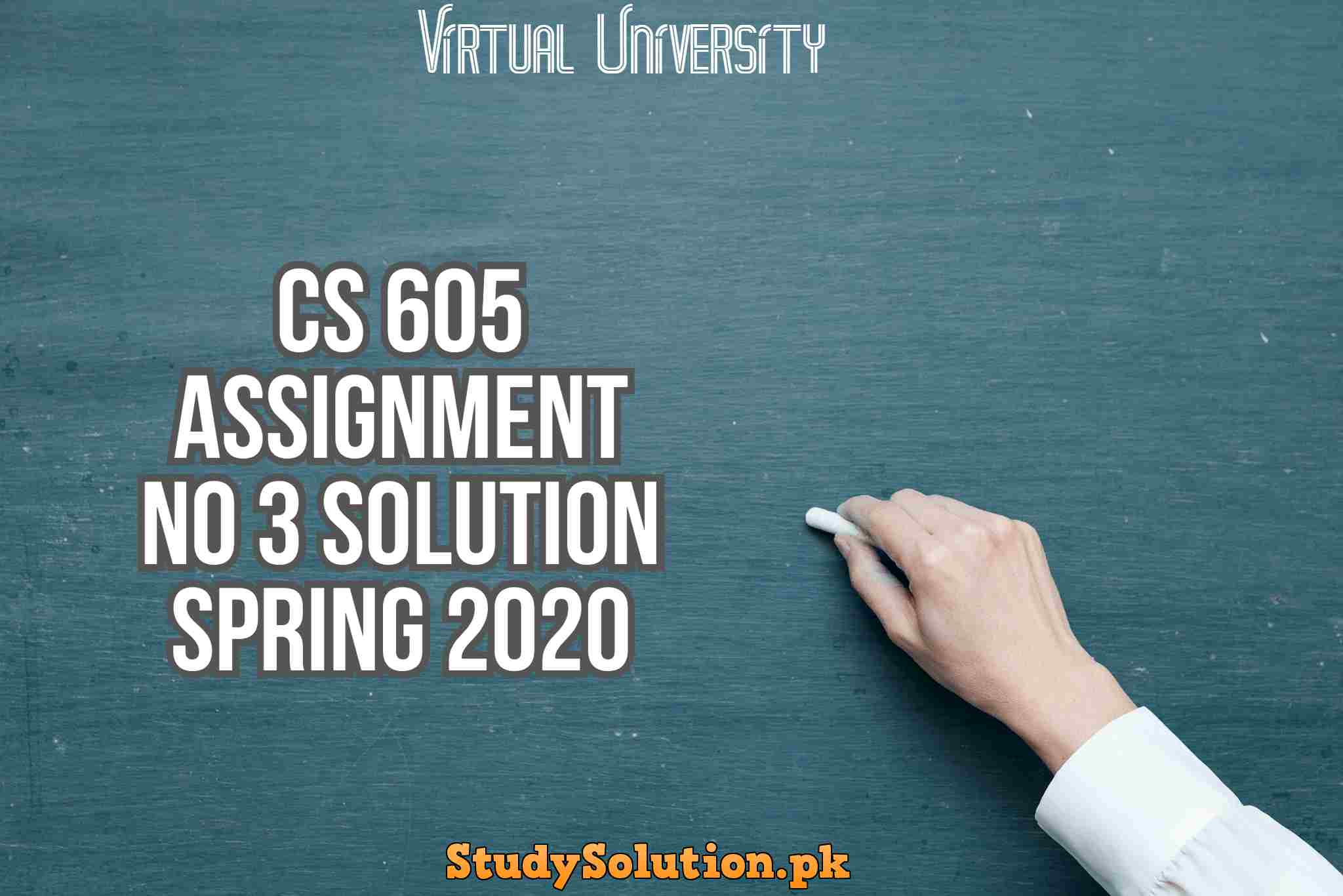 CS 605 Assignment No 3 Solution Spring 2020